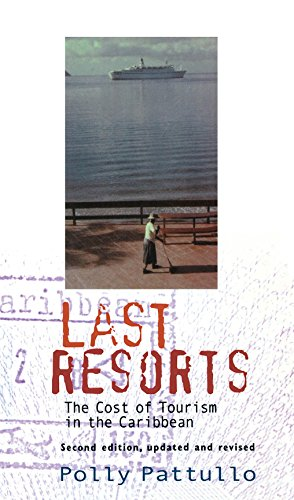 Last Resorts: The Cost of Tourism in the Caribbean (Second Edition) - Polly Pattullo