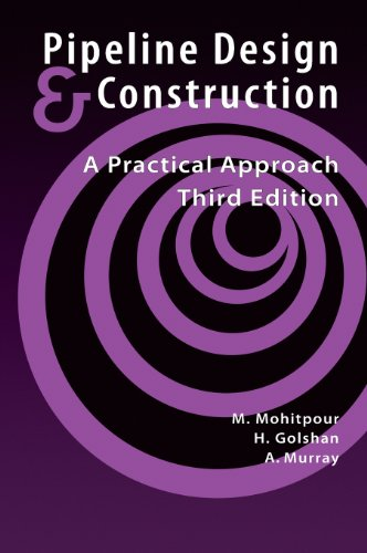 Pipeline Design  &  Construction: A Practical Approach, Third Edition (Pipelines and Pressure Vessels) - M. Mohitpour; H. Golshan; A. Murray