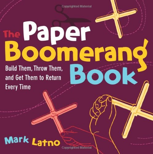 The Paper Boomerang Book: Build Them, Throw Them, and Get Them to Return Every Time (Science in Motion) - Mark Latno