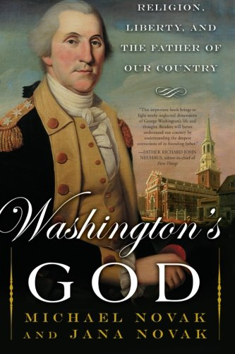 Washington's God: Religion, Liberty, and the Father of Our Country - Michael Novak; Jana Novak