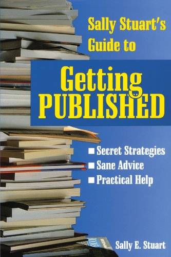 Sally Stuart's Guide to Getting Published (Reference/Literary) - Sally Stuart