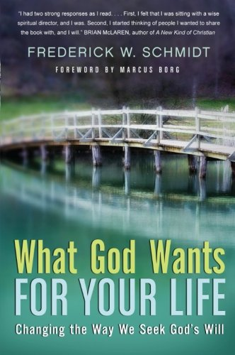 What God Wants for Your Life: Changing the Way We Seek God's Will - Frederick W. Schmidt
