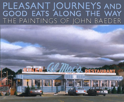 Pleasant Journeys and Good Eats along the Way: The Paintings of John Baeder - Jay Williams; Kevin Grogan; Donald Kuspit