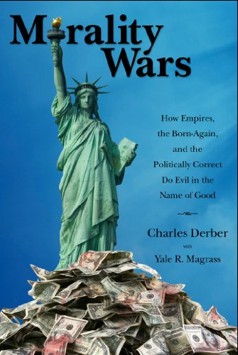 Morality Wars: How Empires, the Born Again, and the Politically Correct Do Evil in the Name of Good - Charles Derber; Yale R. Magrass
