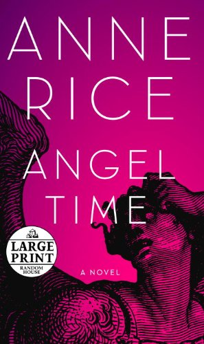 Angel Time: The Songs of the Seraphim, Book One (Random House Large Print) - Anne Rice