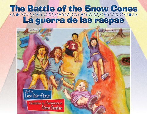 The Battle of the Snow Cones / La Guerra De Las Raspas - Lupe Ruiz-Flores