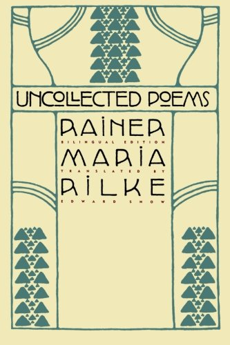 Uncollected Poems: Bilingual Edition (German Edition) - Rainer Maria Rilke; Edward Snow