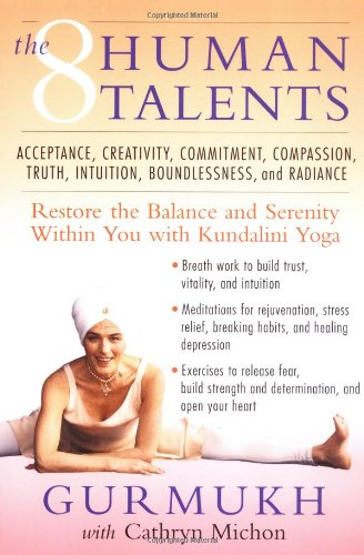 The Eight Human Talents: Restore the Balance and Serenity within You with Kundalini Yoga - Gurmukh, Cathryn Michon