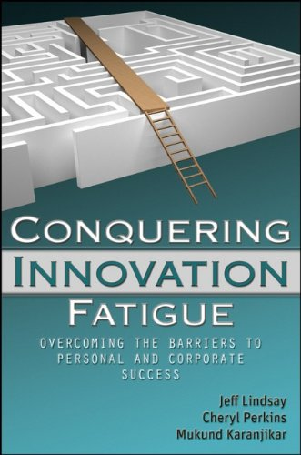 Conquering Innovation Fatigue: Overcoming the Barriers to Personal and Corporate Success - Jeffrey Lindsay; Cheryl A. Perkins; Mukund Karanjikar