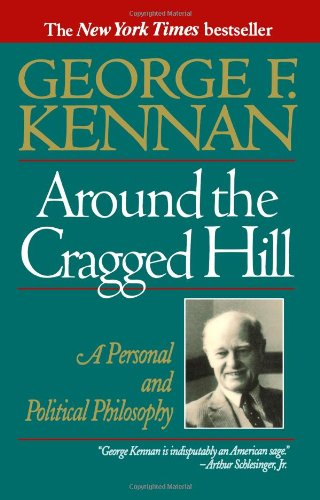 Around the Cragged Hill: A Personal and Political Philosophy - George F. Kennan