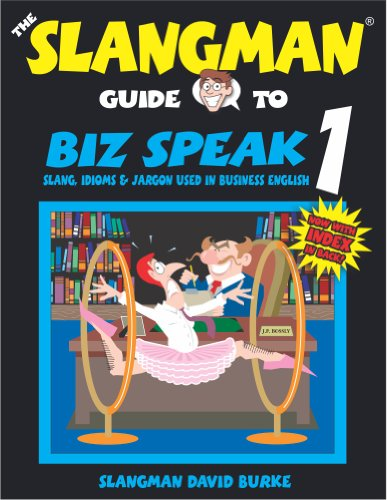 The Slangman Guide to Biz Speak 1 (Slangman Guides to Biz Speak) - David Burke