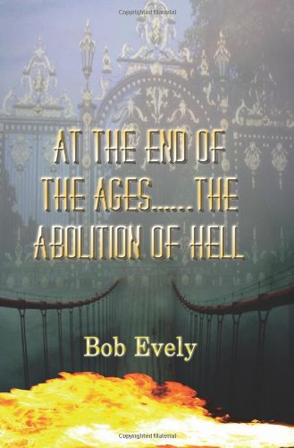 At the End of the Ages......The Abolition of Hell - Robert Evely