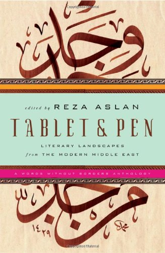 Tablet  &  Pen: Literary Landscapes from the Modern Middle East (Words Without Borders) - Reza Aslan