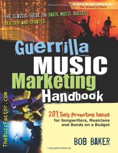 Guerrilla Music Marketing Handbook: 201 Self-Promotion Ideas for Songwriters, Musicians and Bands on a Budget - Bob Baker