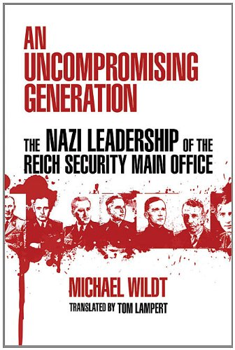 An Uncompromising Generation: The Nazi Leadership of the Reich Security Main Office (George L. Mosse Series) - Michael Wildt