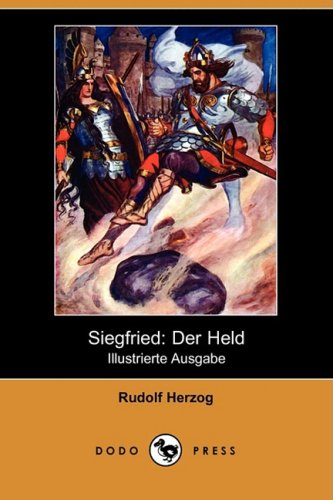 Siegfried: Der Held (Illustrierte Ausgabe) (Dodo Press) (German Edition) - Rudolf Herzog