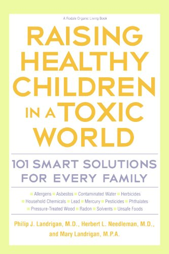 Raising Healthy Children in a Toxic World (Rodale Organic Style Books) - Phillip Landrigan