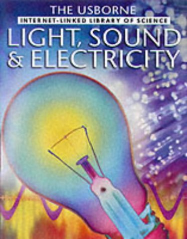 Light, Sound and Electricity (Internet-linked Library of Science) - Kirsteen Rogers; P. Clarke; Alastair Smith