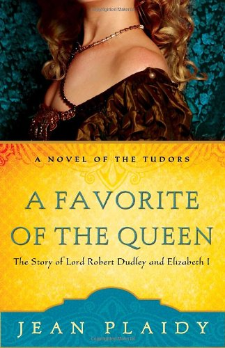 A Favorite of the Queen: The Story of Lord Robert Dudley and Elizabeth I (A Novel of the Tudors) - Jean Plaidy