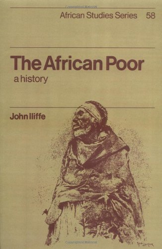 The African Poor: A History (African Studies Series, 58) - John Iliffe