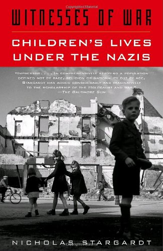 Witnesses of War: Children's Lives Under the Nazis - Nicholas Stargardt