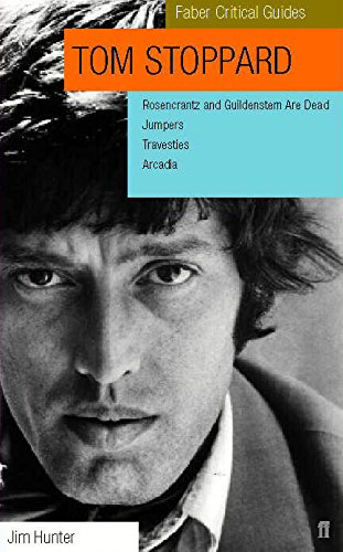 Tom Stoppard: A Faber Critical Guide: Rosencrantz and Guildenstern Are Dead, Jumpers, Travesties, Arcadia (Faber Critical Guides) - Jim Hunter
