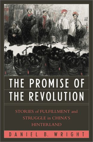 The Promise of the Revolution: Stories of Fulfillment and Struggle in China's Hinterland - Daniel Wright