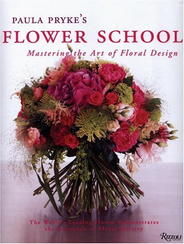 Paula Pryke's Flower School: Mastering the Art of Floral Design - Paula Pryke