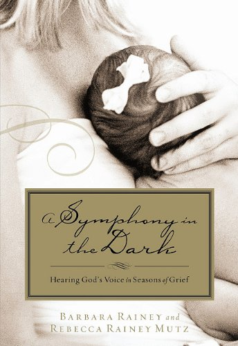 A Symphony in the Dark: Hearing God's Voice in Seasons of Grief - Barbara Rainey, Rebecca Rainey Mutz
