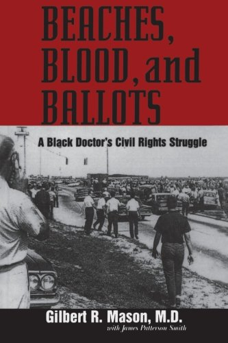Beaches, Blood, and Ballots: A Black Doctor's Civil Rights Struggle (Margaret Walker Alexander Series in African American Studies) - Gilbert R. Mason; James Patterson Smith