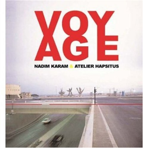 Voyage: On the Edge of Art, Architecture and the City - Nadim Karam; Atelier Hapsitus