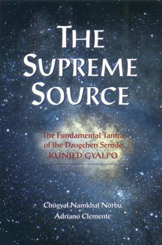 The Supreme Source: The Fundamental Tantra of Dzogchen Semde Kunjed Gyalpo - Chogyal Namkhai Norbu; Andriano Clemente