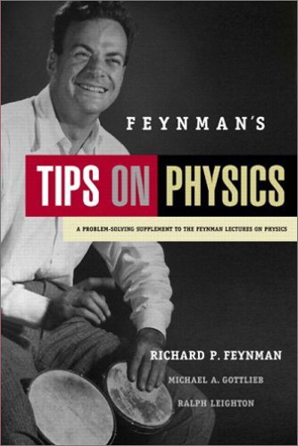 Feynman's Tips on Physics: A Problem-Solving Supplement to the Feynman Lectures on Physics - Richard P. Feynman; Michael A. Gottlieb; Ralph Leighton