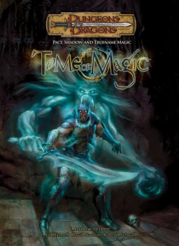 Tome of Magic: Pact, Shadow, and TrueName Magic (Dungeons  &  Dragons d20 3.5 Fantasy Roleplaying Supplement) - Matthew Sernett; Dave Noonan; Ari Marmell; Robert J. Schwalb