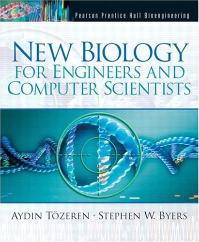 New Biology for Engineers and Computer Scientists - Aydin Tozeren; Stephen W. Byers