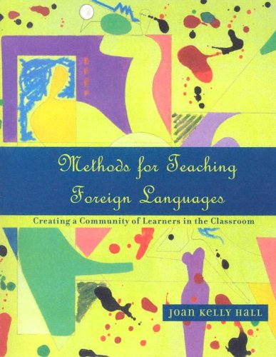 Methods for Teaching Foreign Languages: Creating a Community of Learners in the Classroom - Joan Kelly Hall