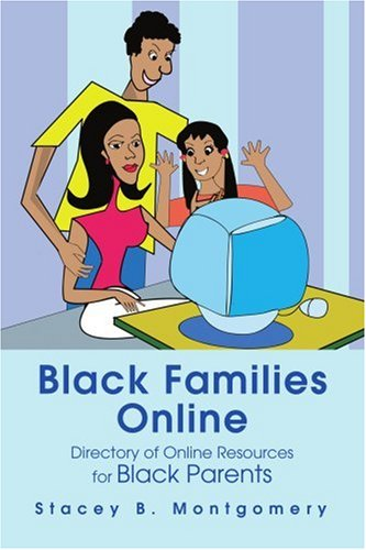 Black Families Online: Directory of Online Resources for Black Parents - Stacey Montgomery