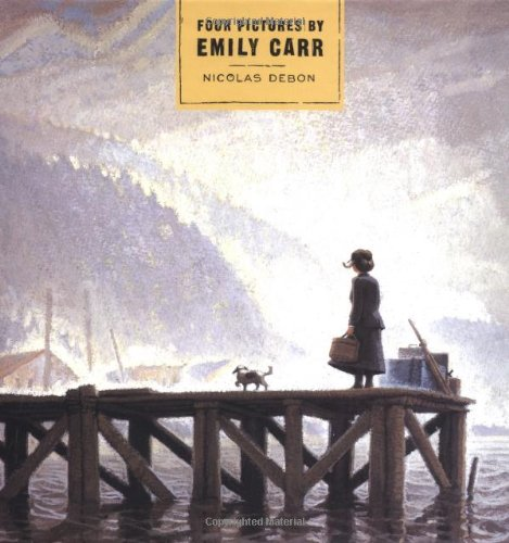 Four Pictures by Emily Carr - Nicolas Debon