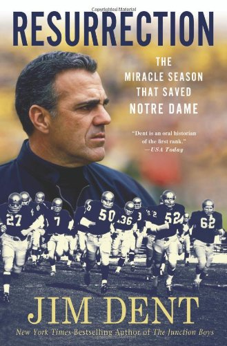 Resurrection: The Miracle Season That Saved Notre Dame - Jim Dent