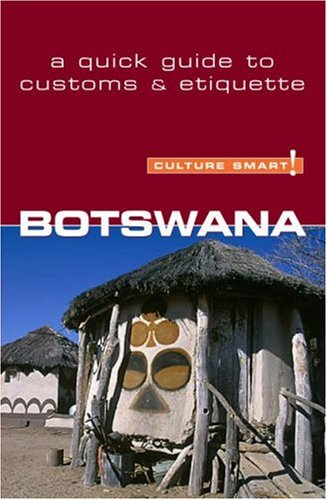 Botswana - Culture Smart!: a quick guide to customs  &  etiquette - Michael Main