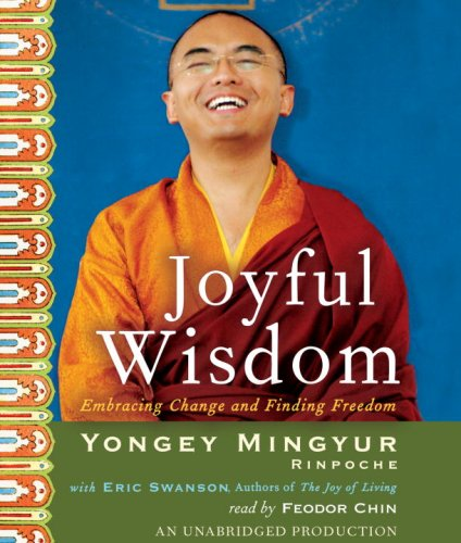 Joyful Wisdom: Embracing Change and Finding Freedom - Yongey Mingyur Rinpoche; Eric Swanson