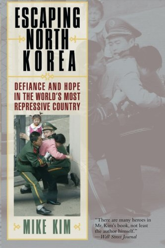 Escaping North Korea: Defiance and Hope in the World's Most Repressive Country - Mike Kim