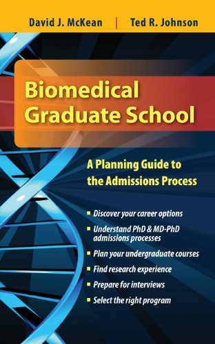 Biomedical Graduate School: A Planning Guide To The Admissions Process - David McKean; Ted Johnson