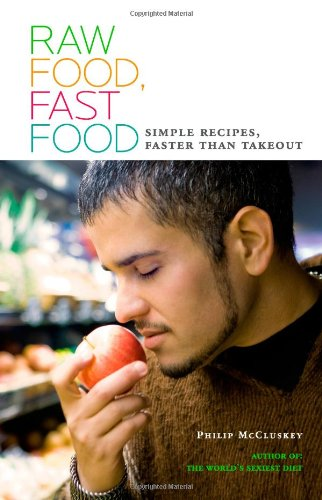 Raw Food, Fast Food: Simple Recipes, Faster Than Takeout - Philip McCluskey