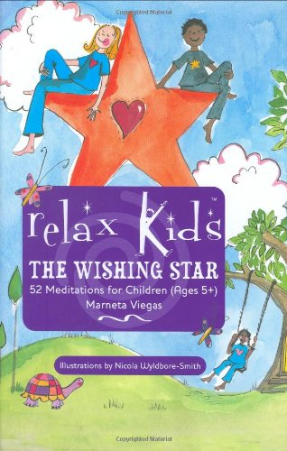 Relax Kids: The Wishing Star: 52 Magical Meditations for Children,   Ages 5+ - Marneta Viegas
