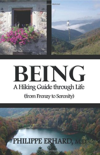 Being: A Hiking Guide Through Life - Dr. Philippe Erhard