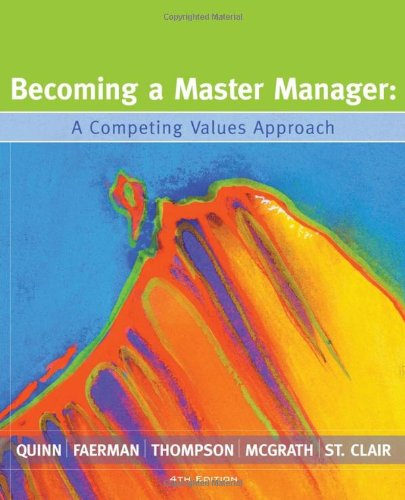 Becoming a Master Manager: A Competing Values Approach - Robert E. Quinn, Sue R. Faerman, Michael P. Thompson, Michael McGrath, Lynda S. St. Clair