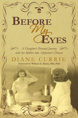 Before My Eyes: A Daughter's Personal Journey with her Mother into Alzheimer's Disease - Diane Currie