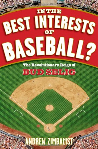 In the Best Interests of Baseball: The Revolutionary Reign of Bud Selig - Andrew Zimbalist