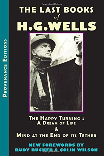 The Last Books of H.G. Wells: The Happy Turning: A Dream of Life  &  Mind at the End of its Tether (Provenance Editions) - H. G. Wells